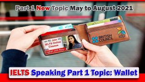 IELTS Speaking Part 1 New Topic Wallet | May to August 2021