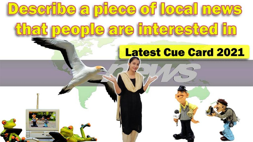 Describe a piece of local news that people are interested in   Cue Card   8 Band Sample   english with roop