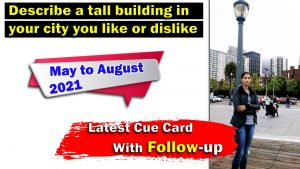 Describe a tall building in your city you like or dislike cue card | 8 Band Sample
