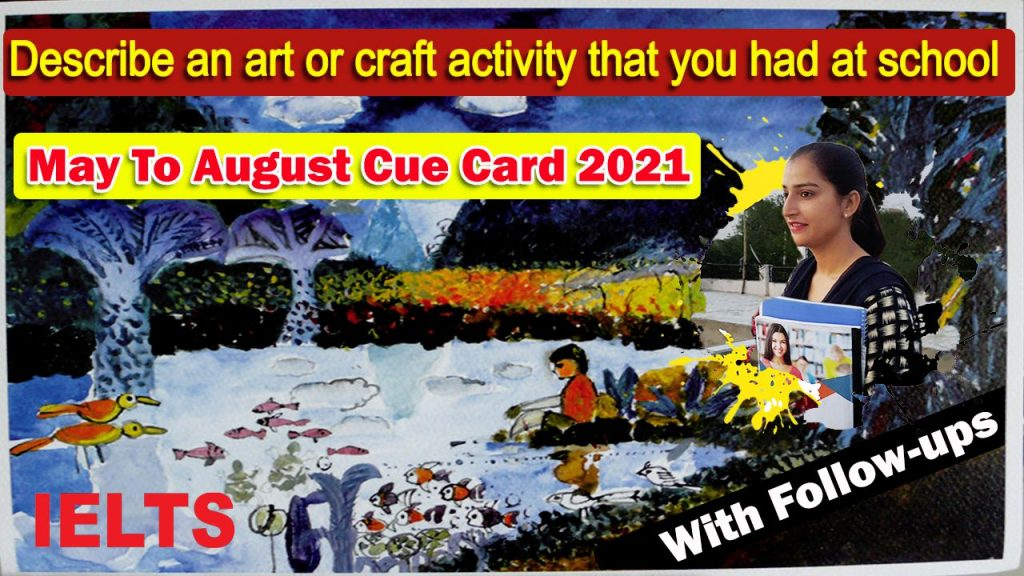 Describe an art or craft activity that you had at school Cue Card | 8 Band Sample