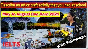 Describe an art or craft activity that you had at school Cue Card