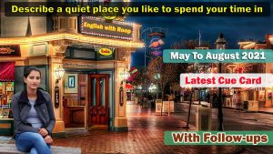 Describe a quiet place you like to spend your time in Cue Card | 8 Band Sample