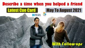 Describe a time when you helped a friend cue card | May to August 2021