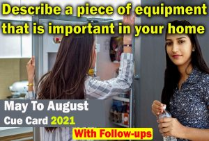 Describe a piece of equipment that is important in your home Cue Card | May to August 2021