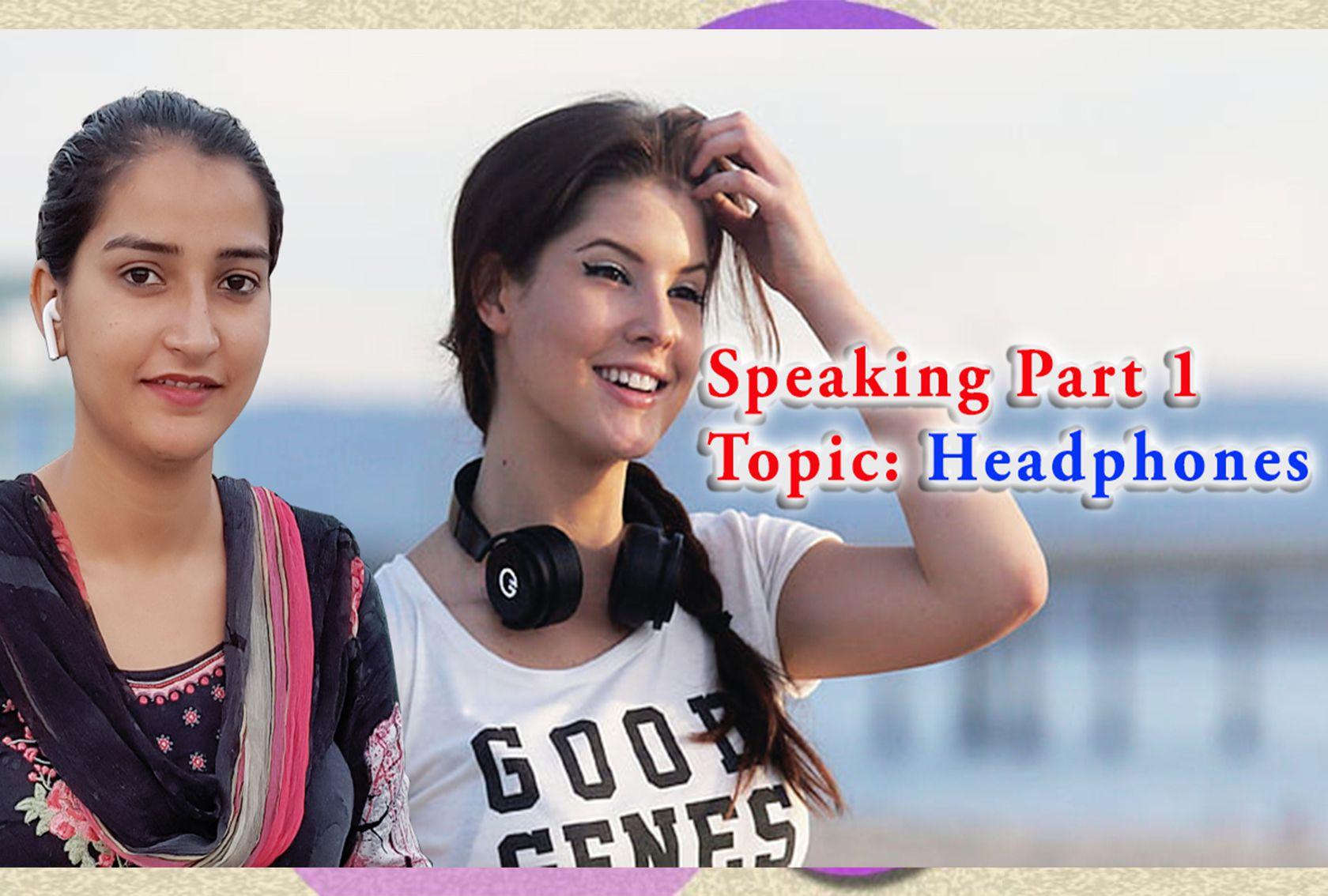 IELTS Speaking Part 1 | Topic Headphones I September TO December 2021